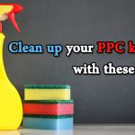 Clean up your PPC keywords with these 5 steps