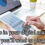 3 leaks in your digital marketing budget you'll want to plug today
