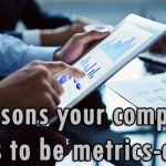 5 reasons your company needs to be metrics-driven