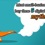 Most small-business owners buy these 5 digital marketing myths