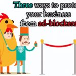 Three ways to protect your business from ad-blockers