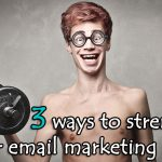 3 ways to strengthen your email marketing impact