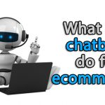 What can chatbots do for ecommerce?