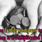 Passing the family company to the next generation is a complicated business