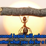 A strong personal brand will enhance your life, no matter what you do for a living