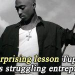 The surprising lesson Tupac teaches struggling entrepreneurs